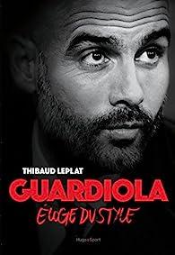 Guardiola Eloge du style par Thibaut Leplat