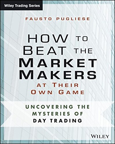 How to Beat the Market Makers at Their Own Game: Uncovering the Mysteries of Day Trading (Wiley Trading)