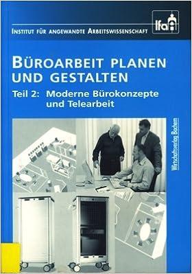 Moderne bürokonzepte  Büroarbeit planen und gestalten, Teil 2: Telearbeit und moderne ...