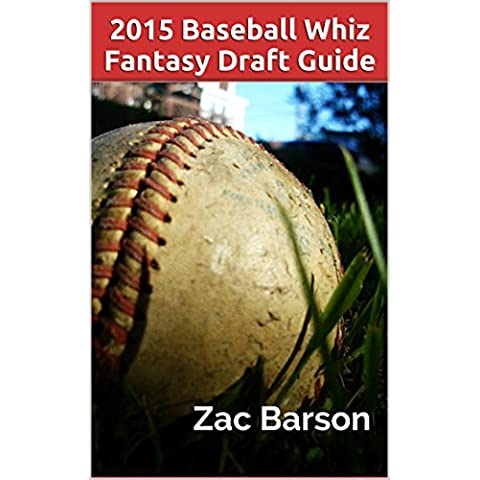 2015 Whiz Fantasy Baseball Draft Guide: Updated-March 22, 2015 (English Edition)