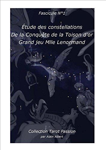 Etude des constellation de la conquête de la toison d'or grand jeu mlle lenormand: fascicule n°1 (collection tarot passion) par Alain Albert