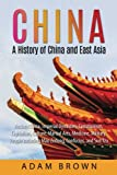 China: A History of China and East Asia: Ancient China, Imperial Dynasties, Communism, Capitalism, Culture, Martial Arts, Medicine, Military, People ... China, Communism, Capitalism, Economy)