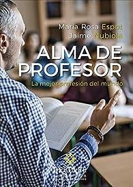 Alma de profesor. La mejor profesión del mundo: 0 par  MªRosa Espot Piñol