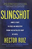 Slingshot: AMDs Fight to Free an Industry from the Ruthless Grip of Intel by Hector Ruiz (2013-04-23)