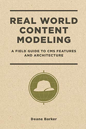 Real World Content Modeling: A Field Guide to CMS Features and Architecture