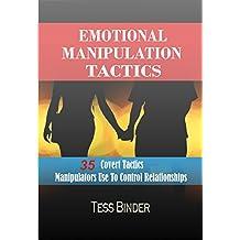 Emotional Manipulation Tactics: 35 Covert Tactics Manipulators Use To Control Relationships (English Edition)
