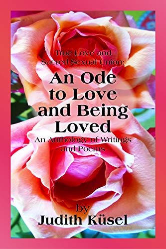 True Love and Sacred Sexual Union: An Ode to Love and Being Loved: An Anthology of Writings and Poems (English Edition) - Hayward Union