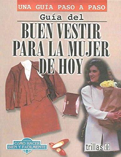 Guia del buen vestir para la mujer de hoy (Una guia paso a paso/Coleccion como hacer bien y facilmente)