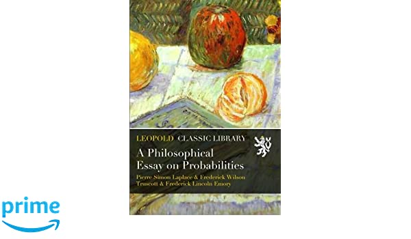 a philosophical essay on probabilities amazon co uk pierre simon a philosophical essay on probabilities amazon co uk pierre simon laplace frederick wilson truscott frederick lincoln emory books
