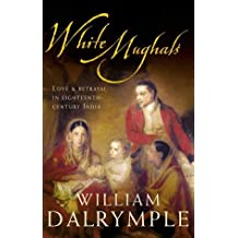 White Mughals: Love and Betrayal in Eighteenth-century India by William Dalrymple (2002-10-07)
