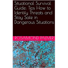 Situational Survival Guide: Tips How to Identify Threats and Stay Safe in Dangerous Situations (English Edition)