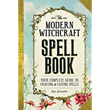 The Modern Witchcraft Spell Book: Your Complete Guide to Crafting and Casting Spells (English Edition)