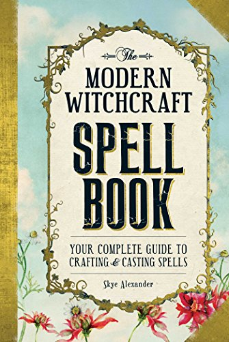 The Modern Witchcraft Spell Book: Your Complete Guide to Crafting and Casting Spells (English Edition) (Halloween-hexen Von Symbole)