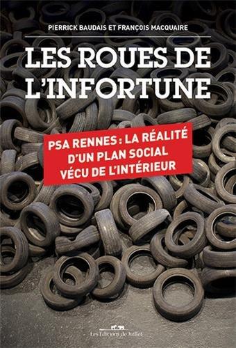 Les roues de l'infortune. PSA Rennes : la réalité d'un plan social vécu de l'intérieur