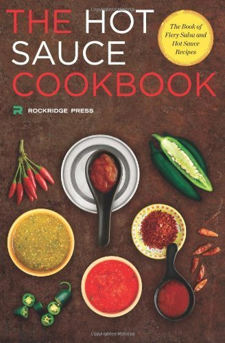 Hot Sauce Cookbook: The Book of Fiery Salsa and Ho...