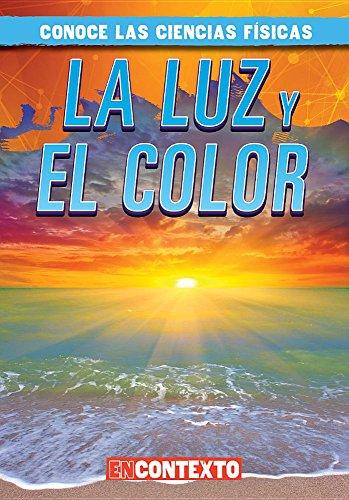 La luz y el color/ Light and Color (Conoce Las Ciencias Físicas/ a Look at Physical Science)