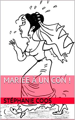 Mariée à un con ! par Stéphanie Coos