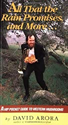 All That the Rain Promises and More: A Hip Pocket Guide to Western Mushrooms by David Arora (1991-02-01)