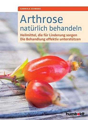 Effektive Linderung (Arthrose natürlich behandeln: Heilmittel, die für Linderung sorgen. Die Behandlung effektiv unterstützen.)