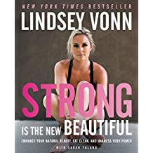 Strong Is the New Beautiful: Embrace Your Natural Beauty, Eat Clean, and Harness Your Power (English Edition)