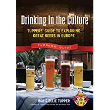 Drinking in the Culture: Tupper's Guide to Exploring Great Beers in Europe