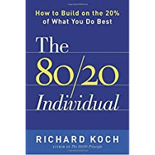 The 80/20 Individual: How to Build on the 20% of What You do Best by Richard Koch (2005-03-15)