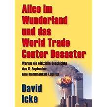 Alice im Wunderland und das World Trade Center Desaster: Warum die offizielle Geschichte des 11. September eine monumentale Lüge ist (German Edition)