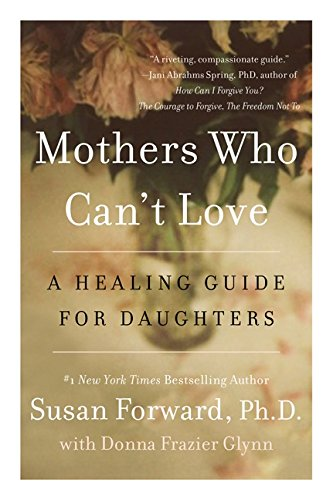 Mothers Who Can't Love: A Healing Guide for Daughters por Susan Forward