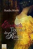 Elizabeth - Tochter der Rosen: Historischer Roman (Klassiker. Historischer Roman. Bastei Lübbe Taschenbücher)
