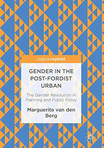 Gender in the Post-Fordist Urban: The Gender Revolution in Planning and Public Policy por Marguerite van den Berg