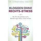 Bloggen ohne Rechts-Stress: Was Sie über Urheberrecht, Abmahnungen & Co. wissen müssen