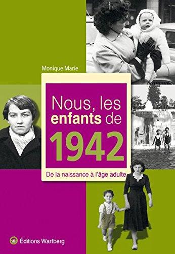 Nous, les enfants de 1942 : De la naissance à l'âge adulte par Monique Marie
