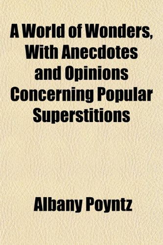 A World of Wonders, With Anecdotes and Opinions Concerning Popular Superstitions