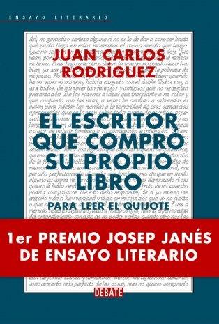 El escritor que compró su propio libro: Para leer el Quijote (ENSAYO) por Juan C. Rodriguez