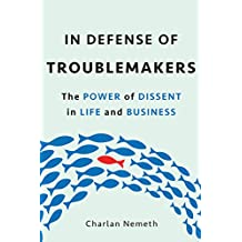 In Defense of Troublemakers: The Power of Dissent in Life and Business (English Edition)