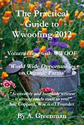 The Practical Guide To Wwoofing 2012: Volunteering With Wwoof