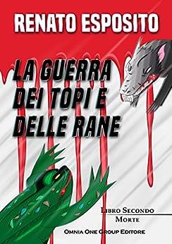 La guerra dei topi e delle rane: Libro II Morte di [Esposito, Renato]