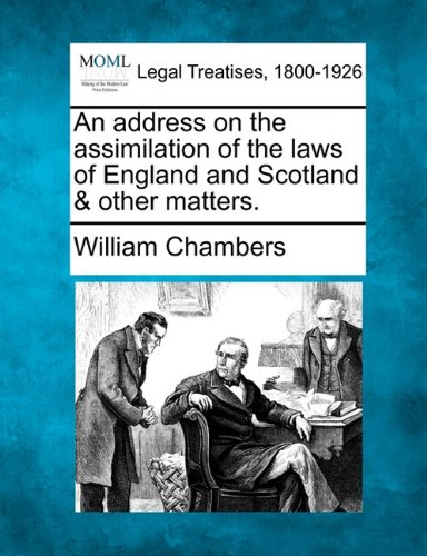 An address on the assimilation of the laws of England and Scotland & other matters. por William Chambers