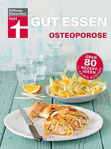 Gut essen bei Osteoporose: Über 80 Rezeptideen (Gut essen - Ernährung & medizinischer Ratgeber)