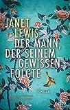 Der Mann, der seinem Gewissen folgte: Roman von Janet Lewis