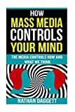 How Mass Media Controls Your Mind: The Media Controls How And What We Think...