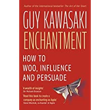 Enchantment: The Art of Changing Hearts, Minds and Actions by Guy Kawasaki (2012-04-05)