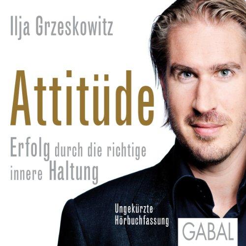 Buchseite und Rezensionen zu 'Attitüde: Erfolg durch die richtige innere Haltung' von Ilja Grzeskowitz