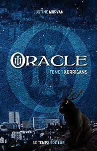 O.R.A.C.L.E., tome 1 : Korrigans  par Justine Morvan