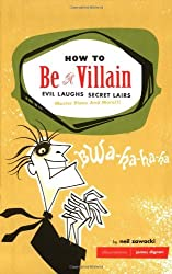 How to Be a Villain: Evil Laughs, Secret Lairs, Master Plans, and More!!! by Neil Zawacki (2003-02-01)