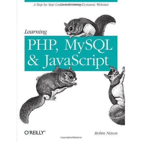 Learning PHP, MySQL, and JavaScript: A Step-by-Step Guide to Creating Dynamic Websites by Robin Nixon (2009) Paperback