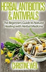 Herbal Antibiotics & Antivirals: Natural Healing with Herbal Medicine (Natural Health & Natural Cures Series) by Christine Weil (2014-07-19)