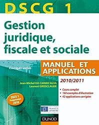 DSCG 1 - Gestion juridique, fiscale et sociale 2010/2011 - 4e édition: Manuel et Applications, Corrigés inclus