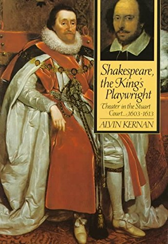 [Shakespeare, the King's Playwright: Theater in the Stuart Court, 1603-13] (By: Alvin B. Kernan) [published: October, 1997]
