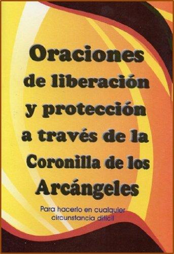 ORACIONES DE LIBERACIÓN Y PROTECCIÓN A TRAVÉS DE LA CORONILLA DE LOS ARCÁNGELES por ACOBA